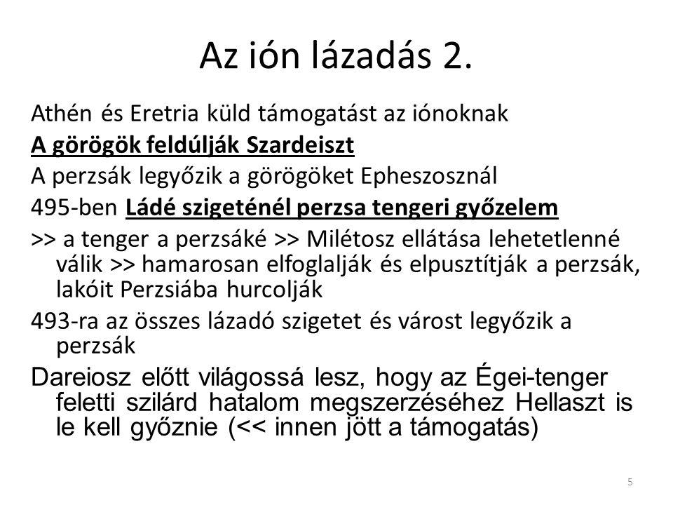 5 Az ión lázadás 2. Athén és Eretria küld támogatást az iónoknak A görögök feldúlják Szardeiszt A perzsák legyőzik a görögöket Epheszosznál 495-ben Lá