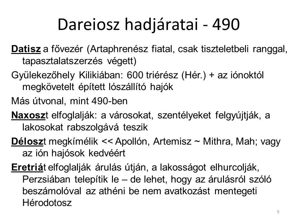 9 Dareiosz hadjáratai - 490 Datisz a fővezér (Artaphrenész fiatal, csak tiszteletbeli ranggal, tapasztalatszerzés végett) Gyülekezőhely Kilikiában: 60