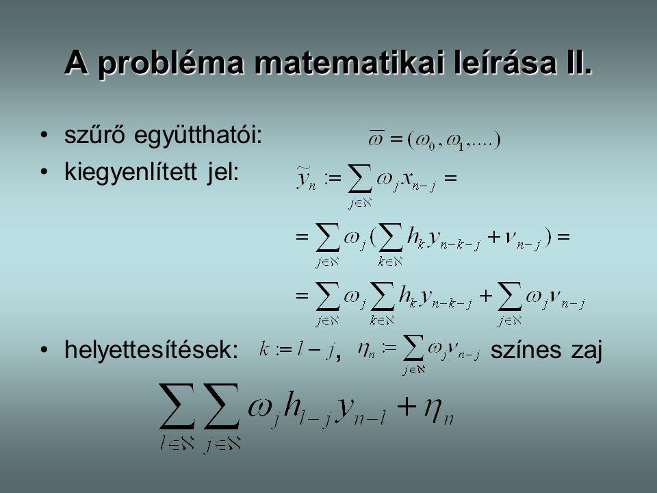 A probléma matematikai leírása II. szűrő együtthatói: kiegyenlített jel: helyettesítések:, színes zaj