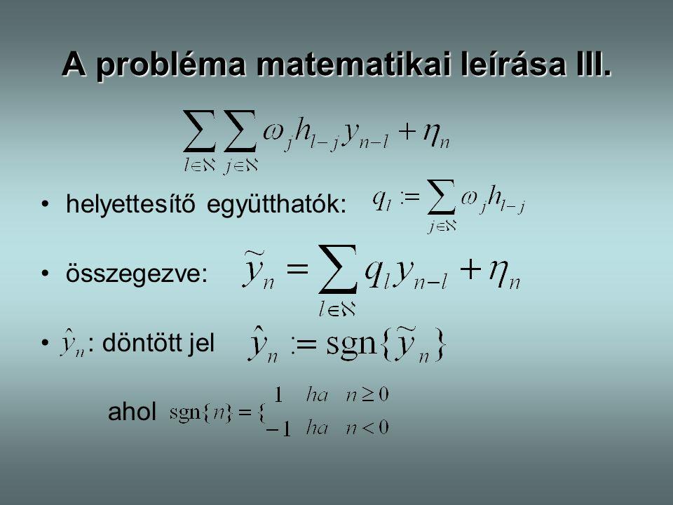 A probléma matematikai leírása III. helyettesítő együtthatók: összegezve: : döntött jel ahol