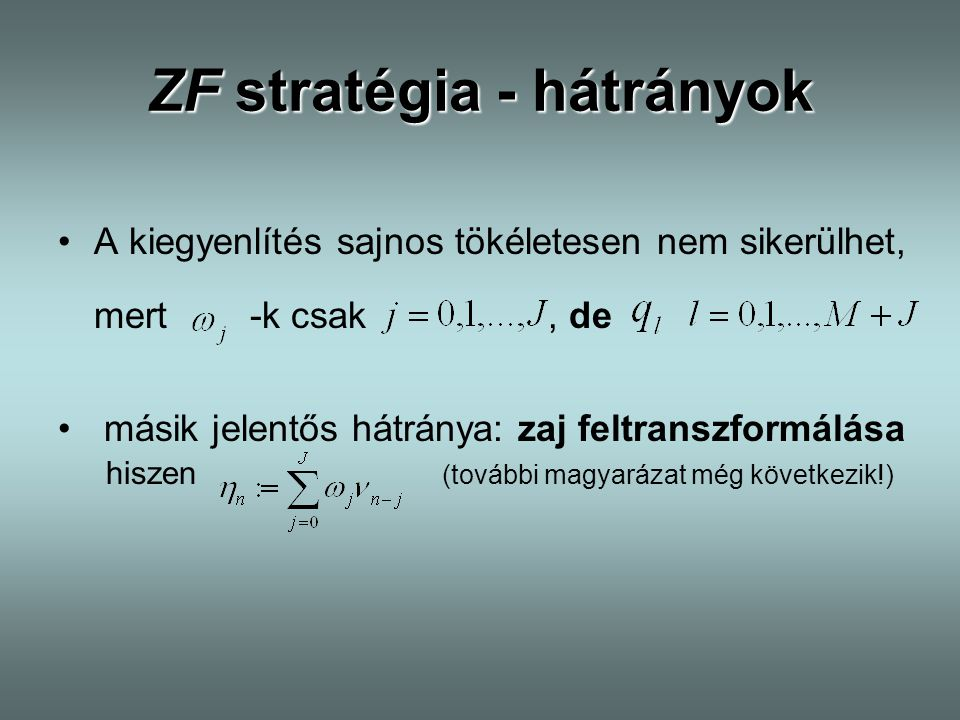 ZF stratégia - hátrányok A kiegyenlítés sajnos tökéletesen nem sikerülhet, mert -k csak, de másik jelentős hátránya: zaj feltranszformálása hiszen (to