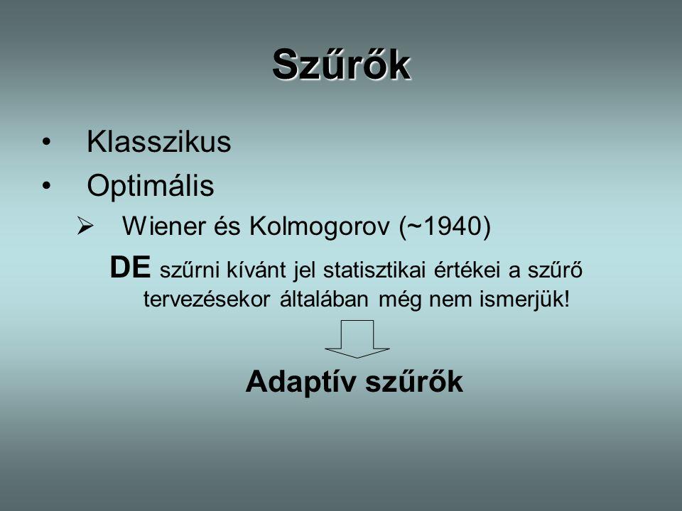 Szűrők Klasszikus Optimális  Wiener és Kolmogorov (~1940) DE szűrni kívánt jel statisztikai értékei a szűrő tervezésekor általában még nem ismerjük!