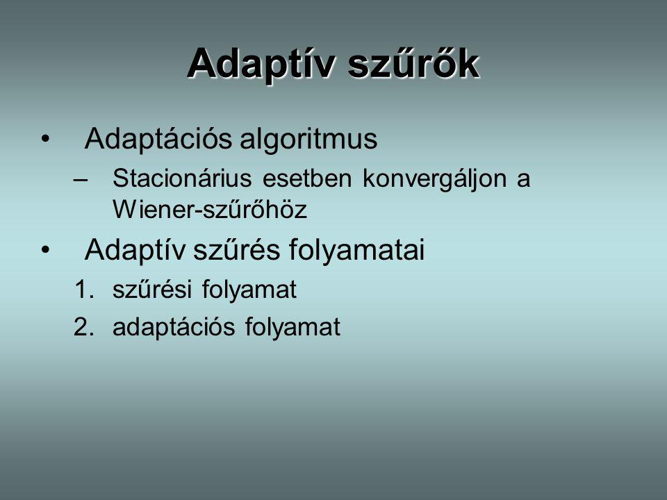 Adaptációs algoritmus –Stacionárius esetben konvergáljon a Wiener-szűrőhöz Adaptív szűrés folyamatai 1.szűrési folyamat 2.adaptációs folyamat