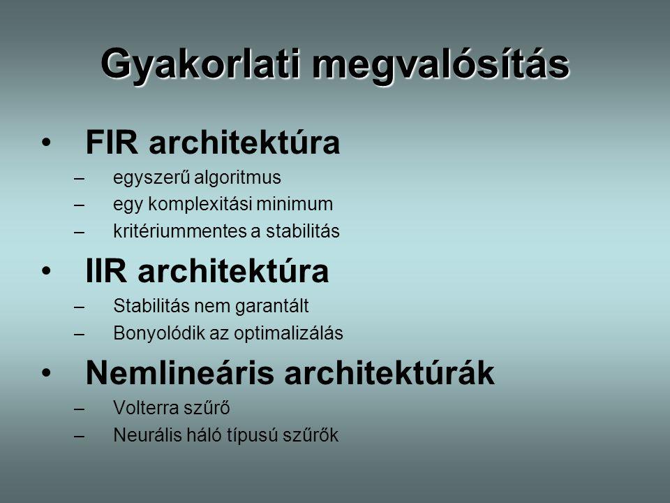 Gyakorlati megvalósítás FIR architektúra –egyszerű algoritmus –egy komplexitási minimum –kritériummentes a stabilitás IIR architektúra –Stabilitás nem
