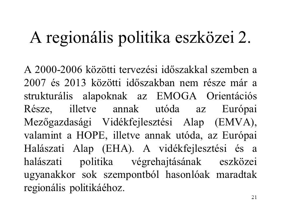A regionális politika eszközei 2. A 2000-2006 közötti tervezési időszakkal szemben a 2007 és 2013 közötti időszakban nem része már a strukturális alap