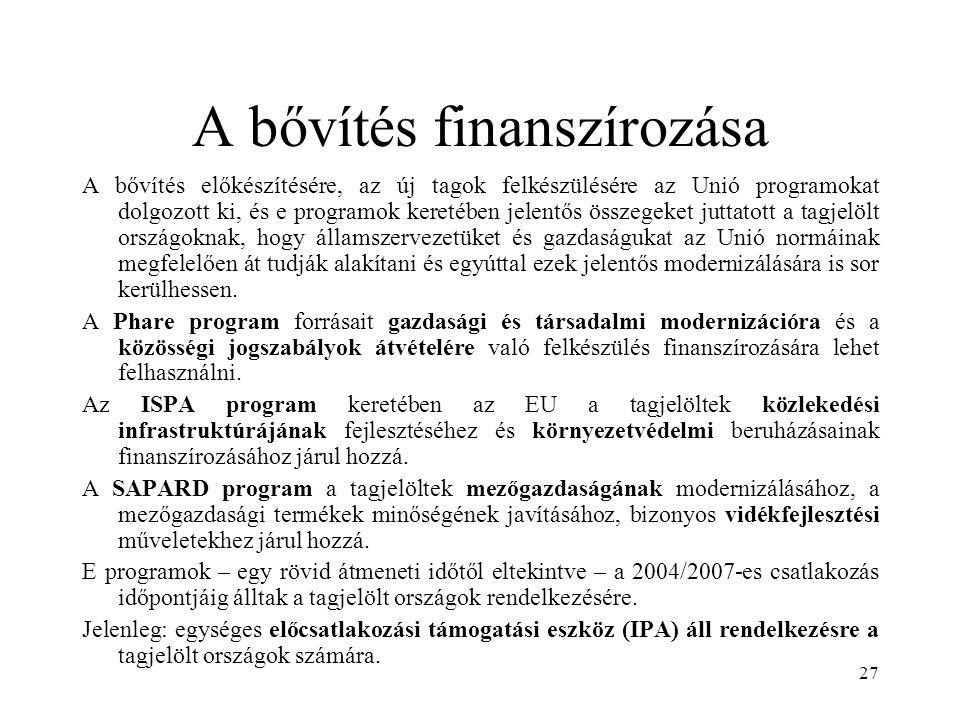 27 A bővítés finanszírozása A bővítés előkészítésére, az új tagok felkészülésére az Unió programokat dolgozott ki, és e programok keretében jelentős ö