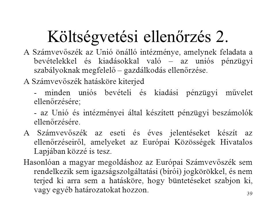 39 Költségvetési ellenőrzés 2. A Számvevőszék az Unió önálló intézménye, amelynek feladata a bevételekkel és kiadásokkal való – az uniós pénzügyi szab