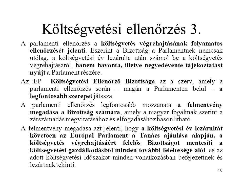 40 Költségvetési ellenőrzés 3. A parlamenti ellenőrzés a költségvetés végrehajtásának folyamatos ellenőrzését jelenti. Eszerint a Bizottság a Parlamen