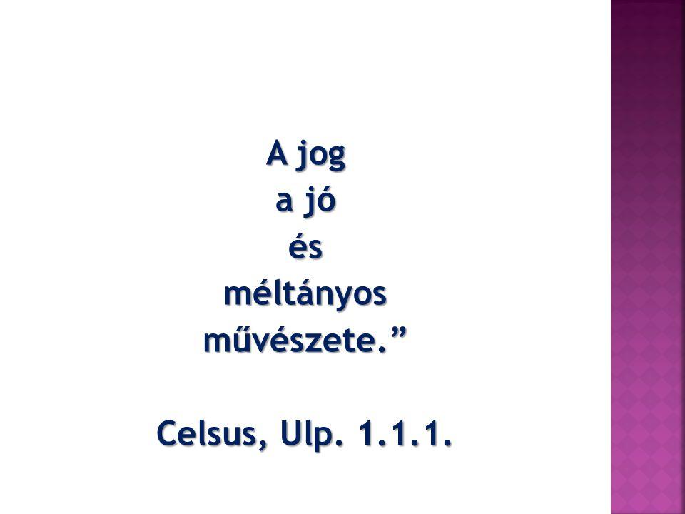 """A jog a jó ésméltányosművészete."""" Celsus, Ulp. 1.1.1."""