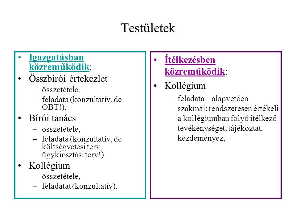 Testületek Igazgatásban közreműködik: Összbírói értekezlet –összetétele, –feladata (konzultatív, de OBT!). Bírói tanács –összetétele, –feladata (konzu