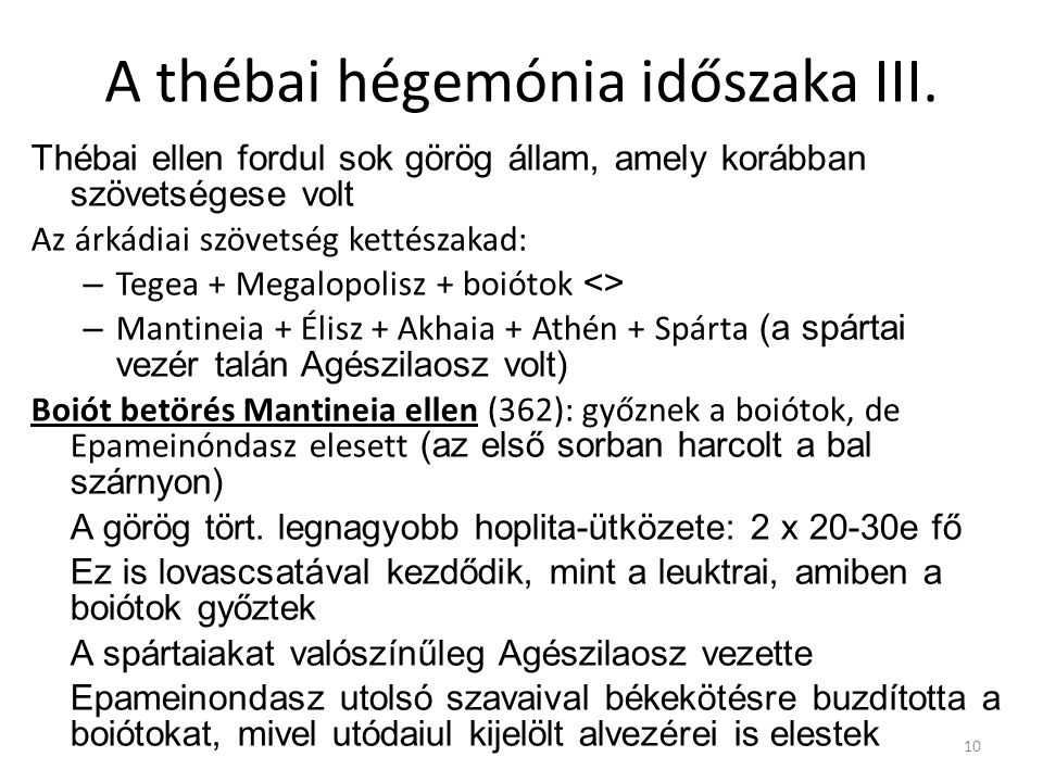 A thébai hégemónia időszaka III. Thébai ellen fordul sok görög állam, amely korábban szövetségese volt Az árkádiai szövetség kettészakad: – Tegea + Me