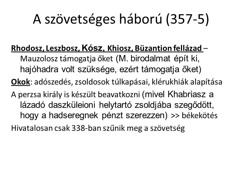 A szövetséges háború (357-5) Rhodosz, Leszbosz, Kósz, Khiosz, Büzantion fellázad – Mauzolosz támogatja őket (M. birodalmat épít ki, hajóhadra volt szü