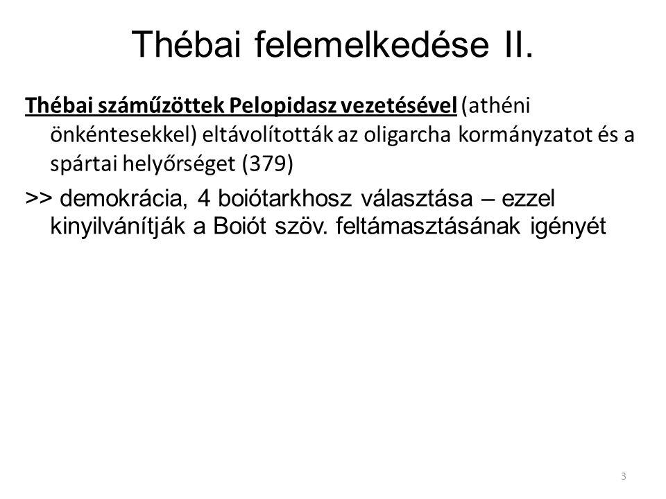 Thébai felemelkedése II. Thébai száműzöttek Pelopidasz vezetésével (athéni önkéntesekkel) eltávolították az oligarcha kormányzatot és a spártai helyőr