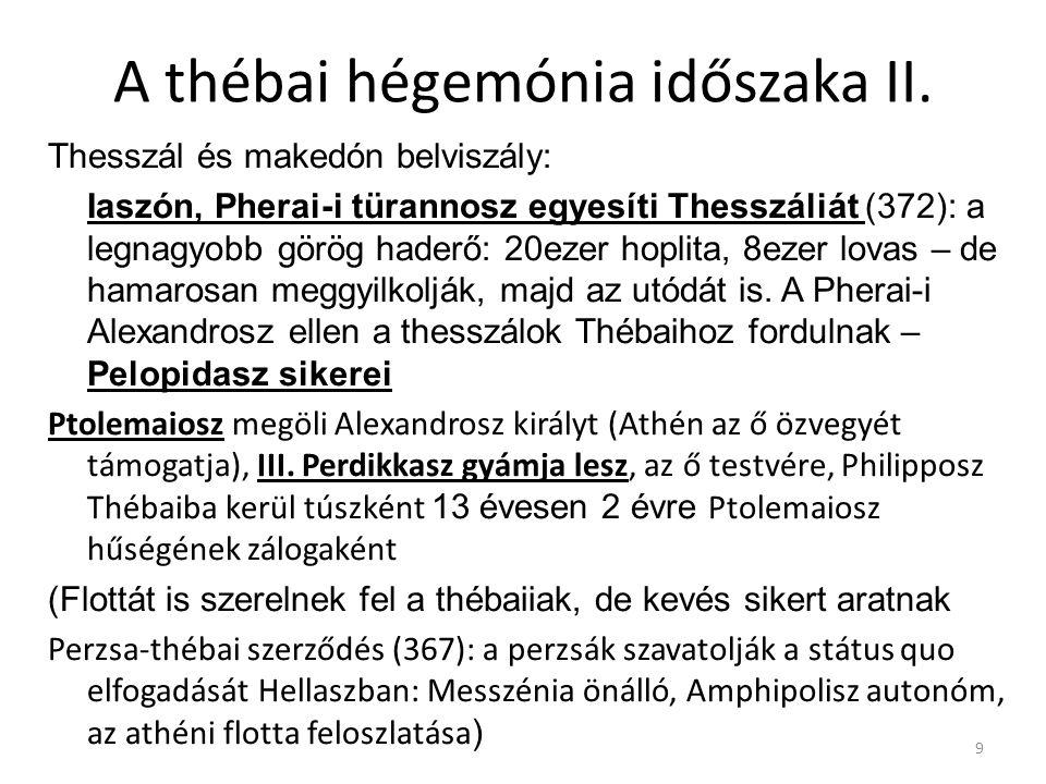 A thébai hégemónia időszaka II. Thesszál és makedón belviszály: Iaszón, Pherai-i türannosz egyesíti Thesszáliát (372): a legnagyobb görög haderő: 20ez