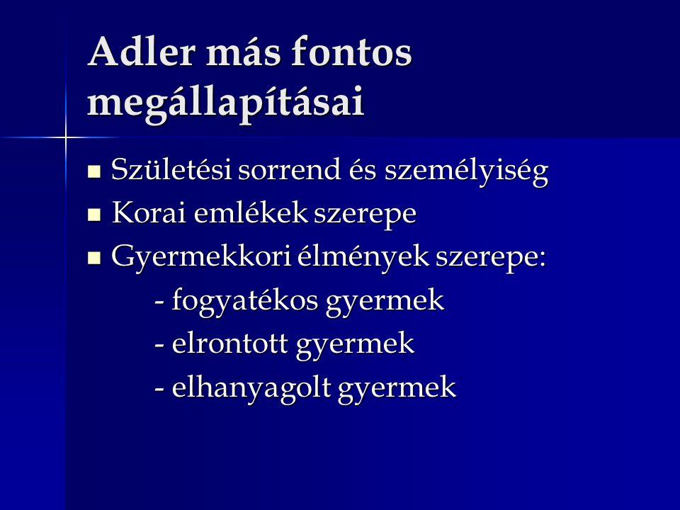 Adler más fontos megállapításai Születési sorrend és személyiség Születési sorrend és személyiség Korai emlékek szerepe Korai emlékek szerepe Gyermekk