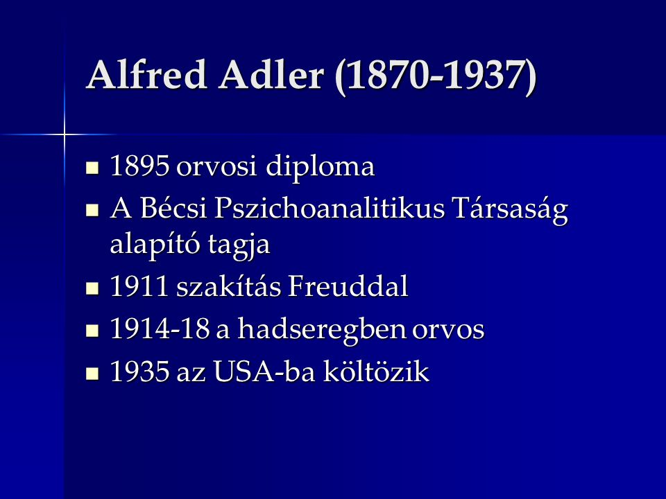 Alfred Adler (1870-1937) 1895 orvosi diploma 1895 orvosi diploma A Bécsi Pszichoanalitikus Társaság alapító tagja A Bécsi Pszichoanalitikus Társaság a