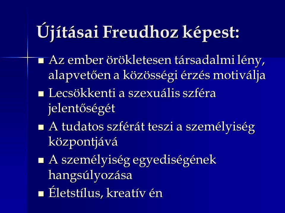 Újításai Freudhoz képest: Az ember örökletesen társadalmi lény, alapvetően a közösségi érzés motiválja Az ember örökletesen társadalmi lény, alapvetően a közösségi érzés motiválja Lecsökkenti a szexuális szféra jelentőségét Lecsökkenti a szexuális szféra jelentőségét A tudatos szférát teszi a személyiség központjává A tudatos szférát teszi a személyiség központjává A személyiség egyediségének hangsúlyozása A személyiség egyediségének hangsúlyozása Életstílus, kreatív én Életstílus, kreatív én