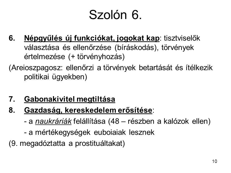 10 Szolón 6. 6.Népgyűlés új funkciókat, jogokat kap: tisztviselők választása és ellenőrzése (bíráskodás), törvények értelmezése (+ törvényhozás) (Arei
