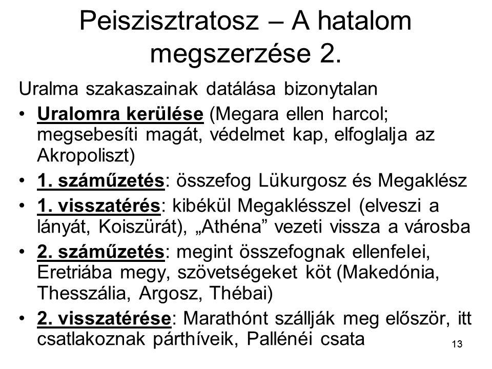 13 Peiszisztratosz – A hatalom megszerzése 2. Uralma szakaszainak datálása bizonytalan Uralomra kerülése (Megara ellen harcol; megsebesíti magát, véde