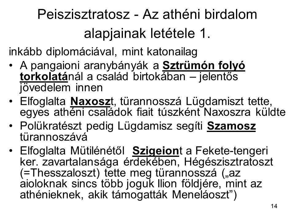 14 Peiszisztratosz - Az athéni birdalom alapjainak letétele 1. inkább diplomáciával, mint katonailag A pangaioni aranybányák a Sztrümón folyó torkolat