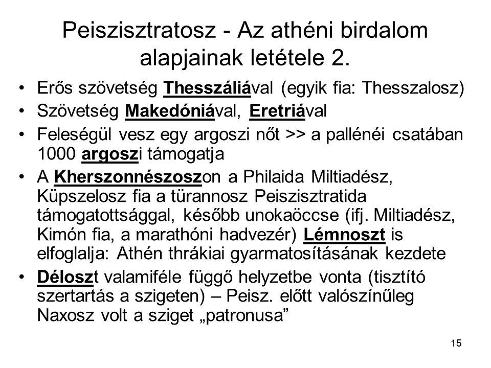 15 Peiszisztratosz - Az athéni birdalom alapjainak letétele 2. Erős szövetség Thesszáliával (egyik fia: Thesszalosz) Szövetség Makedóniával, Eretriáva
