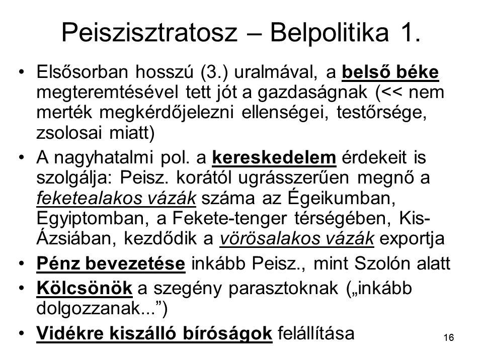 16 Peiszisztratosz – Belpolitika 1. Elsősorban hosszú (3.) uralmával, a belső béke megteremtésével tett jót a gazdaságnak (<< nem merték megkérdőjelez