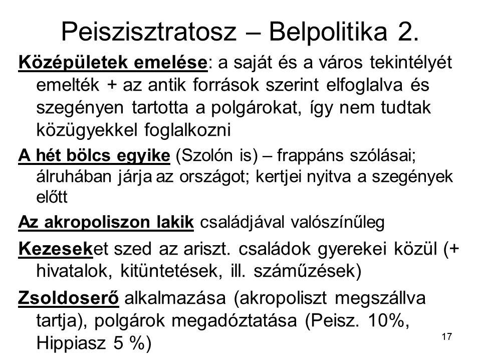 17 Peiszisztratosz – Belpolitika 2. Középületek emelése: a saját és a város tekintélyét emelték + az antik források szerint elfoglalva és szegényen ta