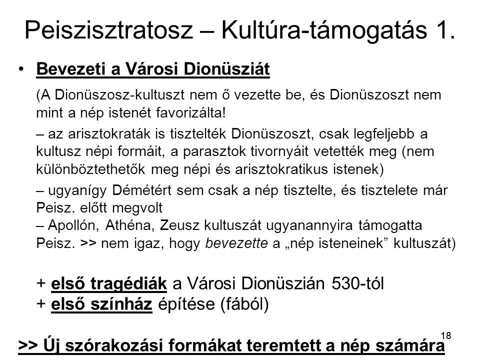 18 Peiszisztratosz – Kultúra-támogatás 1. Bevezeti a Városi Dionüsziát (A Dionüszosz-kultuszt nem ő vezette be, és Dionüszoszt nem mint a nép istenét
