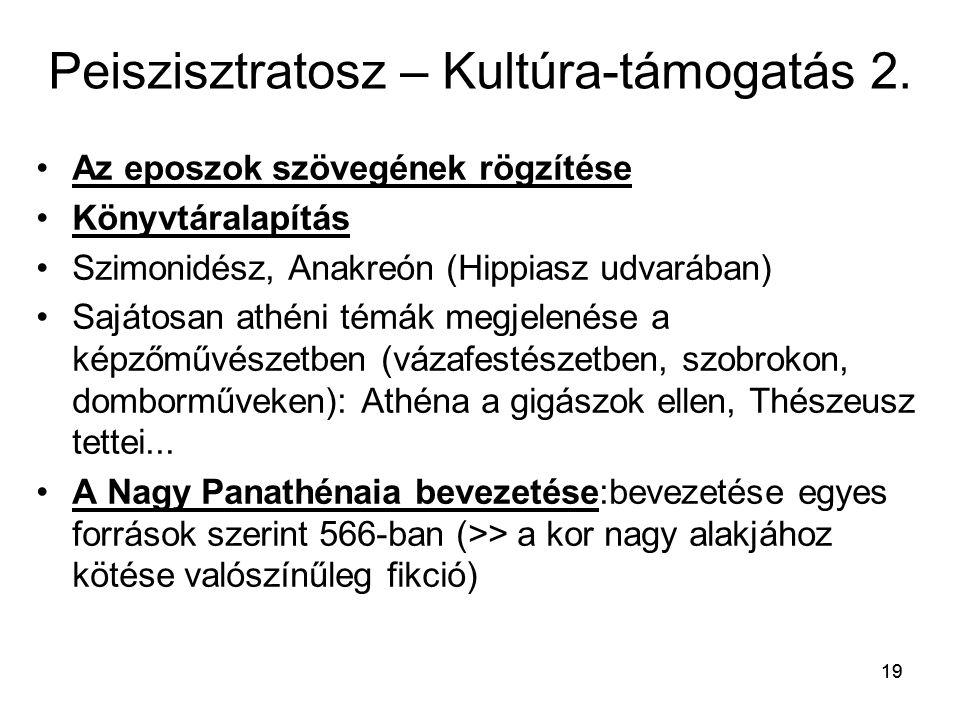 19 Peiszisztratosz – Kultúra-támogatás 2. Az eposzok szövegének rögzítése Könyvtáralapítás Szimonidész, Anakreón (Hippiasz udvarában) Sajátosan athéni