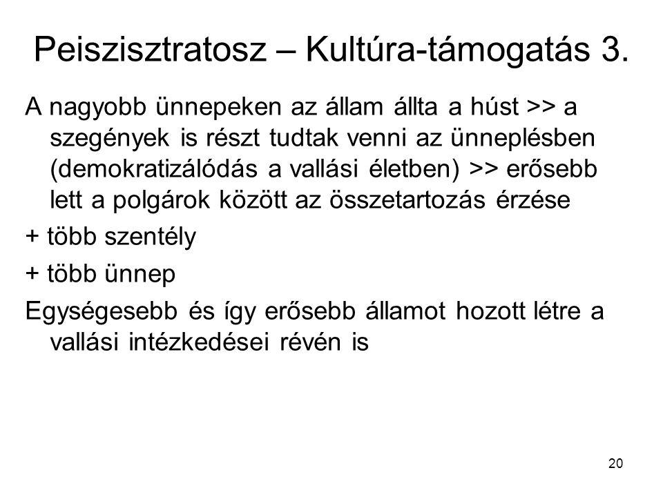 20 Peiszisztratosz – Kultúra-támogatás 3. A nagyobb ünnepeken az állam állta a húst >> a szegények is részt tudtak venni az ünneplésben (demokratizáló