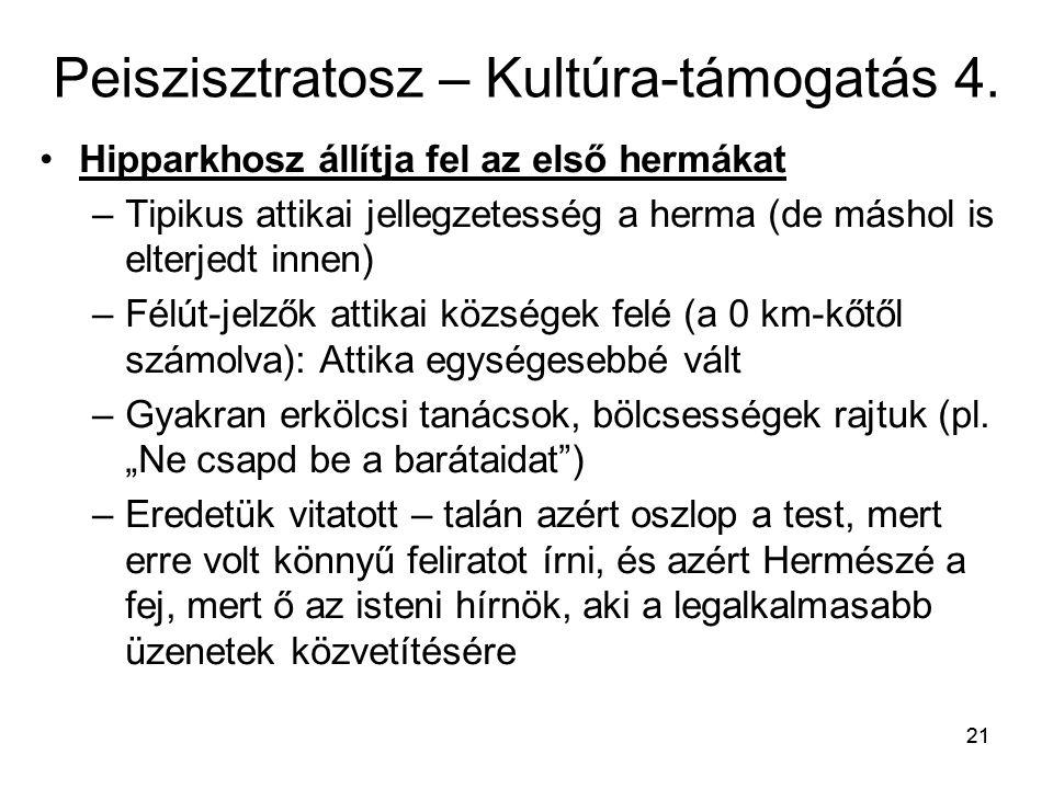 21 Peiszisztratosz – Kultúra-támogatás 4. Hipparkhosz állítja fel az első hermákat –Tipikus attikai jellegzetesség a herma (de máshol is elterjedt inn