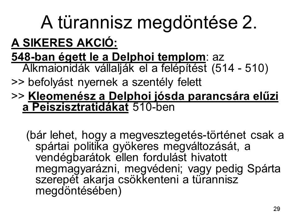 29 A türannisz megdöntése 2. A SIKERES AKCIÓ: 548-ban égett le a Delphoi templom: az Alkmaionidák vállalják el a felépítést (514 - 510) >> befolyást n