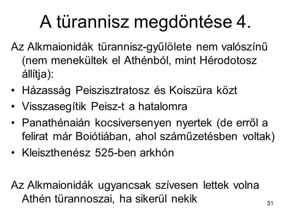 31 A türannisz megdöntése 4. Az Alkmaionidák türannisz-gyűlölete nem valószínű (nem menekültek el Athénból, mint Hérodotosz állítja): Házasság Peiszis