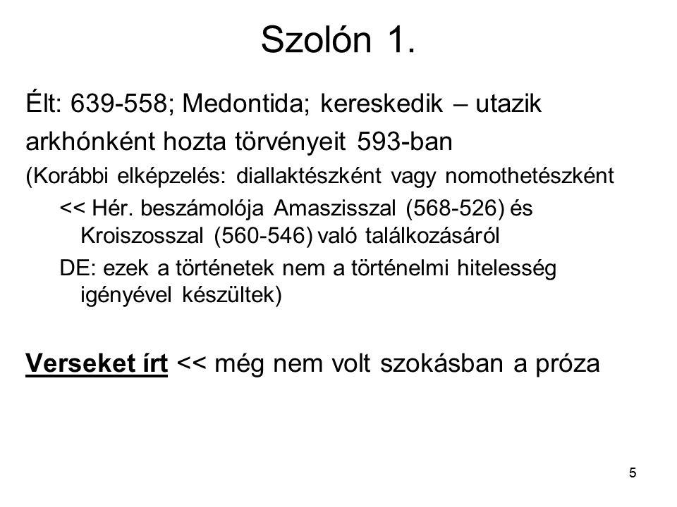 55 Szolón 1. Élt: 639-558; Medontida; kereskedik – utazik arkhónként hozta törvényeit 593-ban (Korábbi elképzelés: diallaktészként vagy nomothetészkén