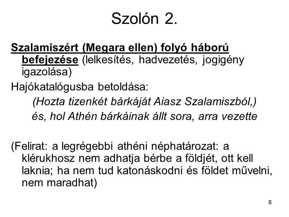 6 Szolón 2. Szalamiszért (Megara ellen) folyó háború befejezése (lelkesítés, hadvezetés, jogigény igazolása) Hajókatalógusba betoldása: (Hozta tizenké