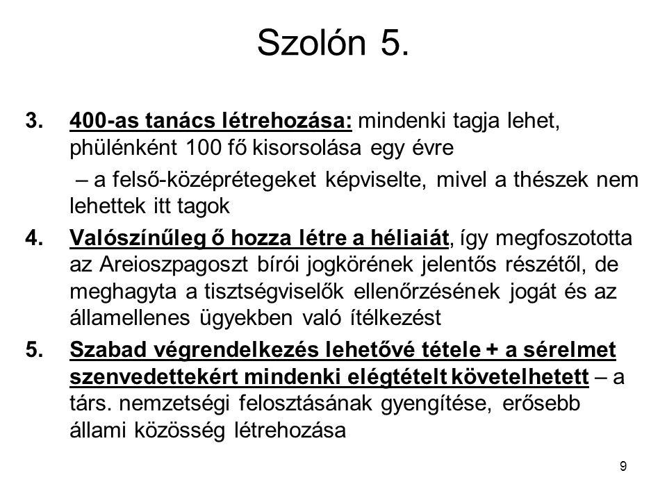 9 Szolón 5. 3.400-as tanács létrehozása: mindenki tagja lehet, phülénként 100 fő kisorsolása egy évre – a felső-középrétegeket képviselte, mivel a thé