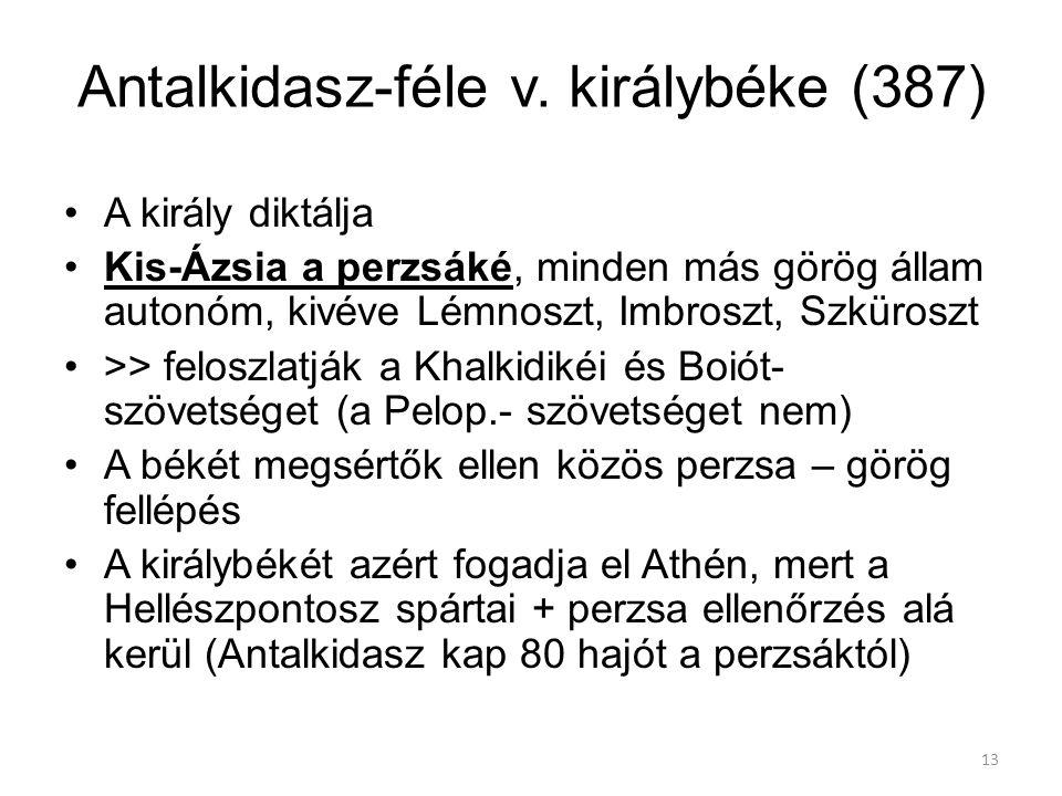 13 Antalkidasz-féle v. királybéke (387) A király diktálja Kis-Ázsia a perzsáké, minden más görög állam autonóm, kivéve Lémnoszt, Imbroszt, Szküroszt >