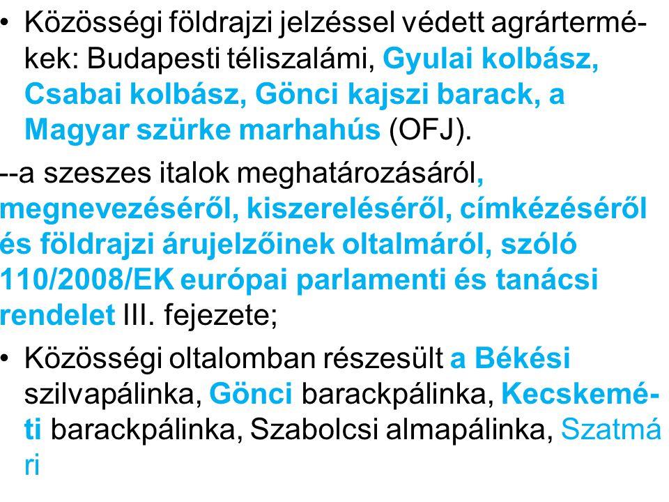 szilvapálinka, az Újfehértói meggypálinka, a Göcseji körtepálinka, a Pannonhalmi törkölypálinka, valamint a pálinka és a törkölypálinka.(2012) --a borpiac közös szervezéséről, az 1493/1999/EK, az 1782/2003/EK, az 1290/2005/EK és a 3/2008/EK rendeletek valamint a 479/2008/EK tanácsi rendelet IV.