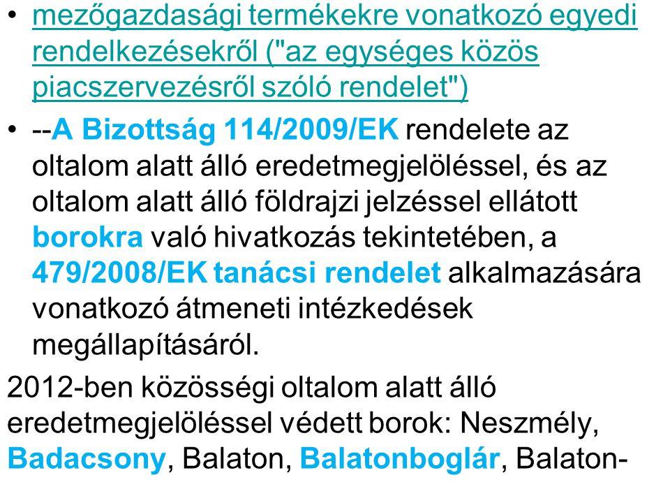 felvidék, Balatonfüred-Csopak, Bükk, Csong - rád, Debrői Hárslevelű, Duna, Eger, Etyek- Buda, Hajós-Baja, Izsáki Arany Sárfehér, Káli, Kunság, Mátra, Mór, Nagy-Somló, Pannon, Pannonhalma, Pécs, Somlói, Sopron, Szek- szárd, Tihany, Tokaj, Tolna, Villány, Zala.