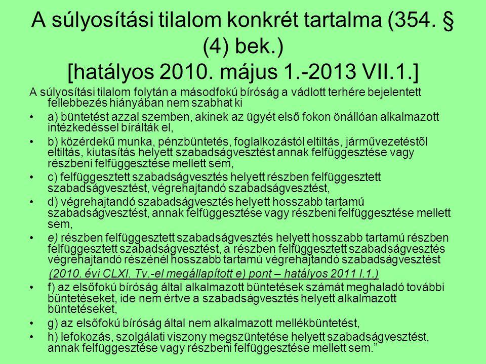 A súlyosítási tilalom konkrét tartalma (354. § (4) bek.) [hatályos 2010. május 1.-2013 VII.1.] A súlyosítási tilalom folytán a másodfokú bíróság a vád