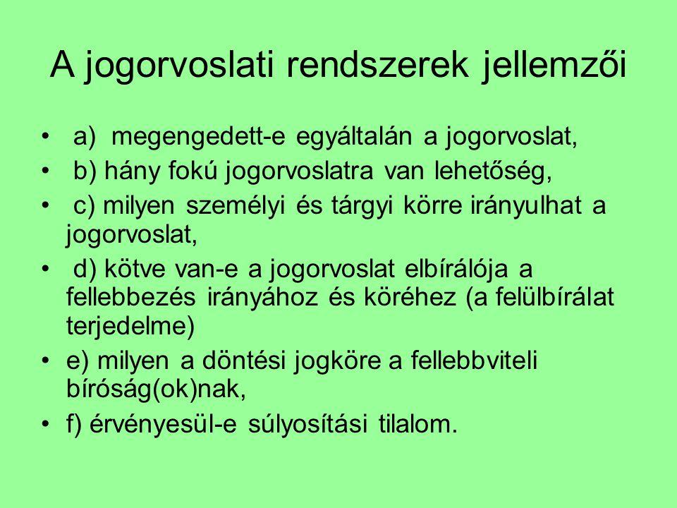 A magyar jogorvoslati rendszer Hatályos jogunkban a jogorvoslat főszabályként széles alanyi és tárgyi körben megengedett, általában egyfokú, kivételesen mind a nyomozásban, mind a bírósági eljárásban kétfokú, általában - a relatív súlyosítási tilalomtól eltekintve - nem köti meg a felülbíráló fórum kezét.