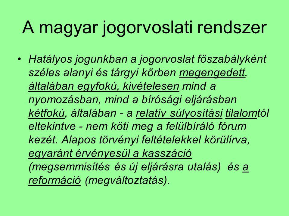 A magyar jogorvoslati rendszer Hatályos jogunkban a jogorvoslat főszabályként széles alanyi és tárgyi körben megengedett, általában egyfokú, kivételes