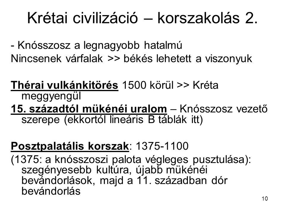 10 Krétai civilizáció – korszakolás 2. - Knósszosz a legnagyobb hatalmú Nincsenek várfalak >> békés lehetett a viszonyuk Thérai vulkánkitörés 1500 kör
