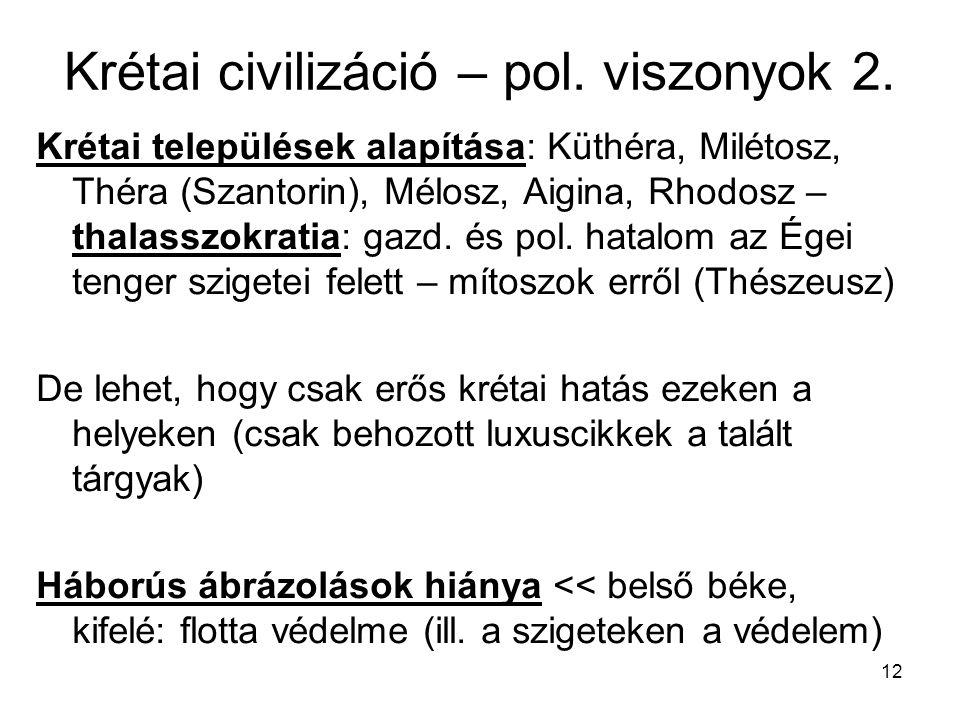 12 Krétai civilizáció – pol. viszonyok 2. Krétai települések alapítása: Küthéra, Milétosz, Théra (Szantorin), Mélosz, Aigina, Rhodosz – thalasszokrati