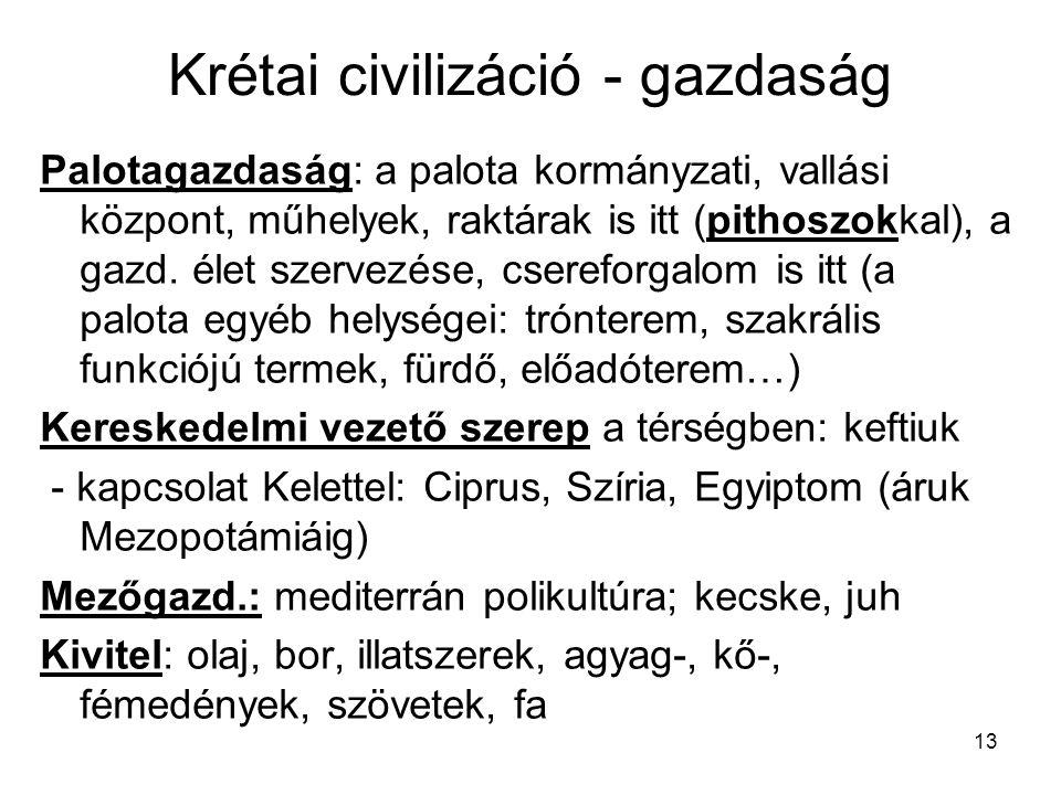 13 Krétai civilizáció - gazdaság Palotagazdaság: a palota kormányzati, vallási központ, műhelyek, raktárak is itt (pithoszokkal), a gazd. élet szervez