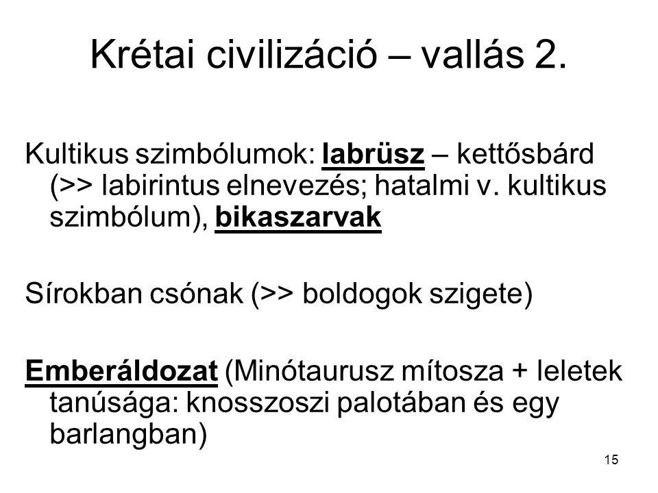 15 Krétai civilizáció – vallás 2. Kultikus szimbólumok: labrüsz – kettősbárd (>> labirintus elnevezés; hatalmi v. kultikus szimbólum), bikaszarvak Sír