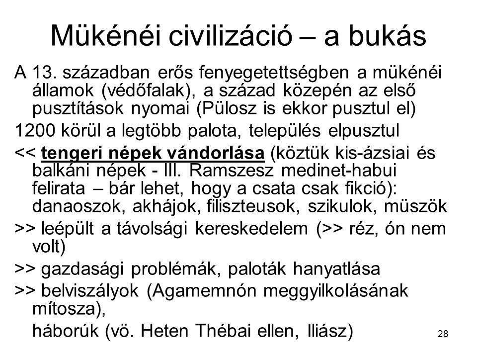28 Mükénéi civilizáció – a bukás A 13. században erős fenyegetettségben a mükénéi államok (védőfalak), a század közepén az első pusztítások nyomai (Pü