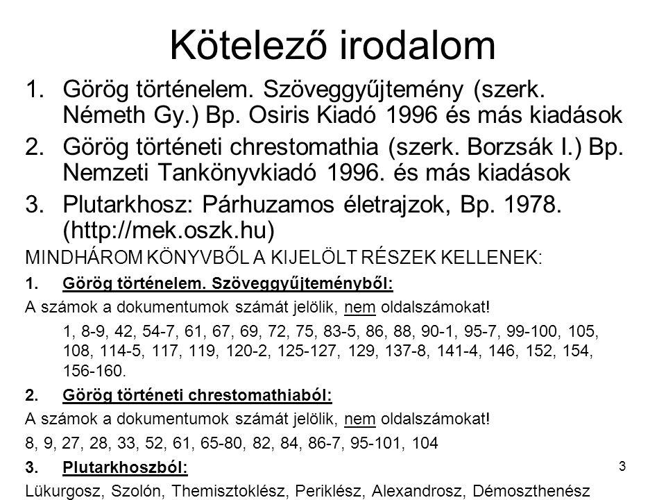 3 Kötelező irodalom 1.Görög történelem. Szöveggyűjtemény (szerk. Németh Gy.) Bp. Osiris Kiadó 1996 és más kiadások 2.Görög történeti chrestomathia (sz