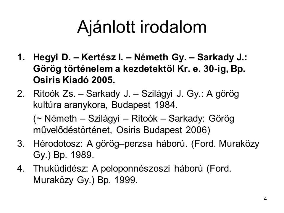 Ajánlott irodalom 1.Hegyi D. – Kertész I. – Németh Gy. – Sarkady J.: Görög történelem a kezdetektől Kr. e. 30-ig, Bp. Osiris Kiadó 2005. 2.Ritoók Zs.