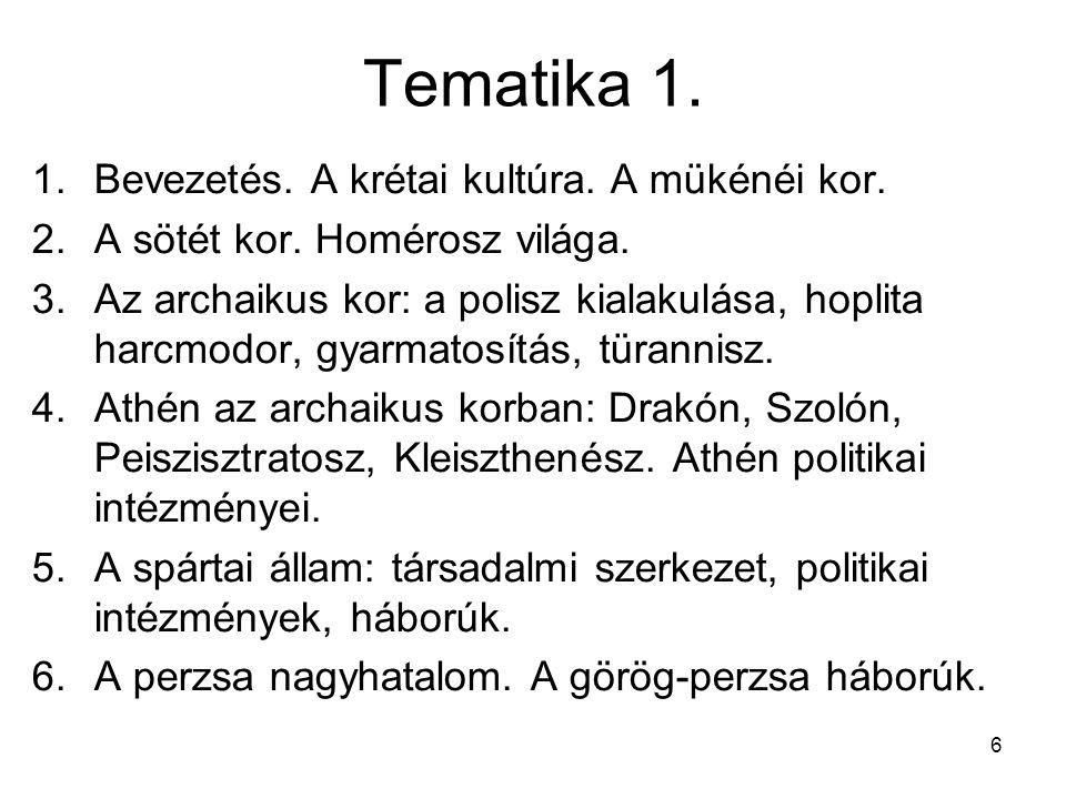 6 Tematika 1. 1.Bevezetés. A krétai kultúra. A mükénéi kor. 2.A sötét kor. Homérosz világa. 3.Az archaikus kor: a polisz kialakulása, hoplita harcmodo
